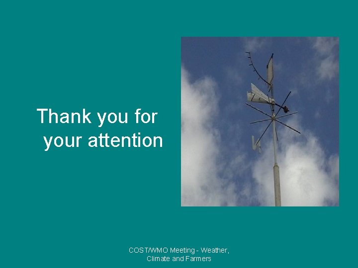 Thank you for your attention COST/WMO Meeting - Weather, Climate and Farmers