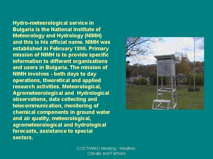 Hydro-meteorological service in Bulgaria is the National Institute of Meteorology and Hydrology (NIMH) and