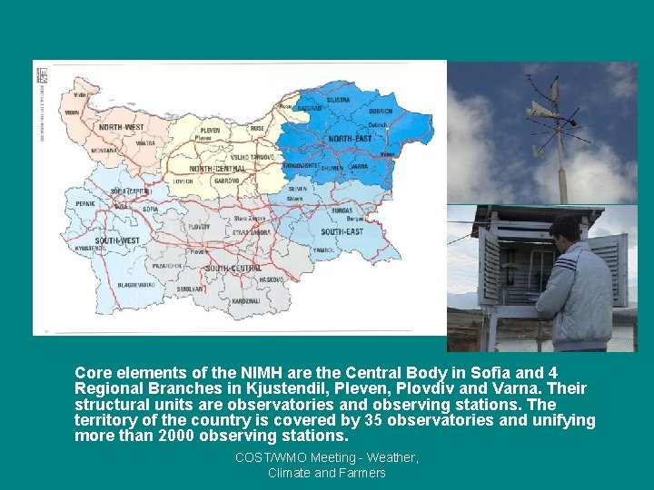 Core elements of the NIMH are the Central Body in Sofia and 4 Regional