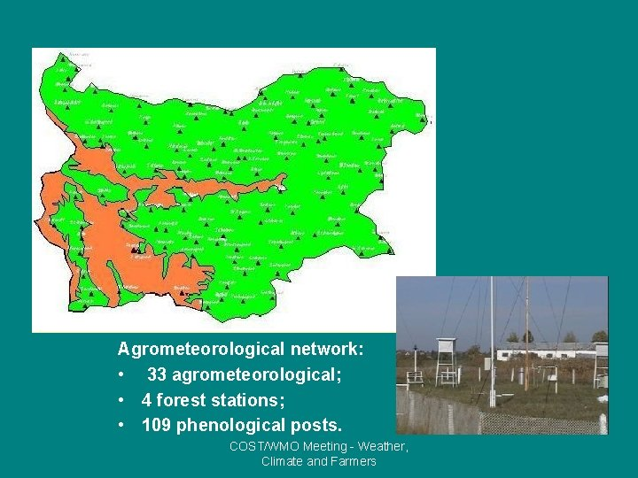 Agrometeorological network: • 33 agrometeorological; • 4 forest stations; • 109 phenological posts. COST/WMO