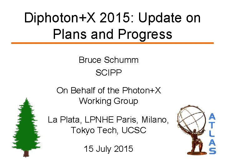 Diphoton+X 2015: Update on Plans and Progress Bruce Schumm SCIPP On Behalf of the