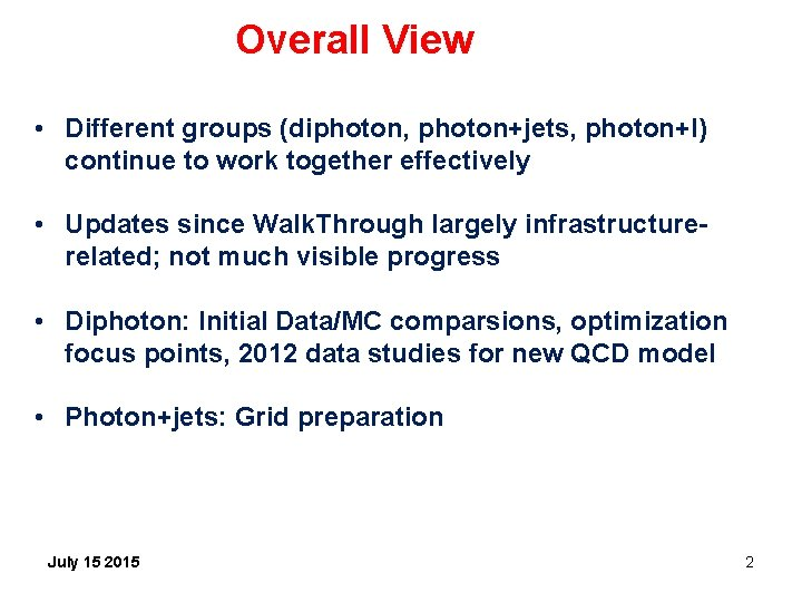 Overall View • Different groups (diphoton, photon+jets, photon+l) continue to work together effectively •