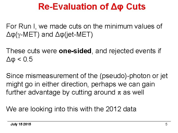 Re-Evaluation of Δφ Cuts For Run I, we made cuts on the minimum values