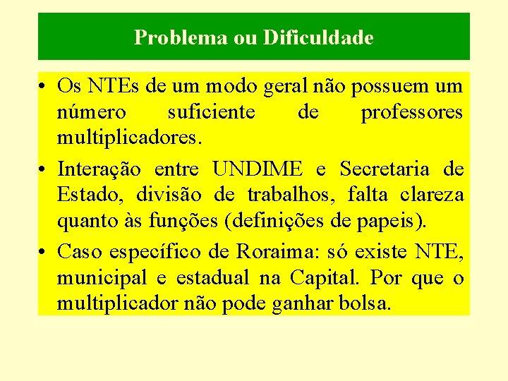 Problema ou Dificuldade • Os NTEs de um modo geral não possuem um número