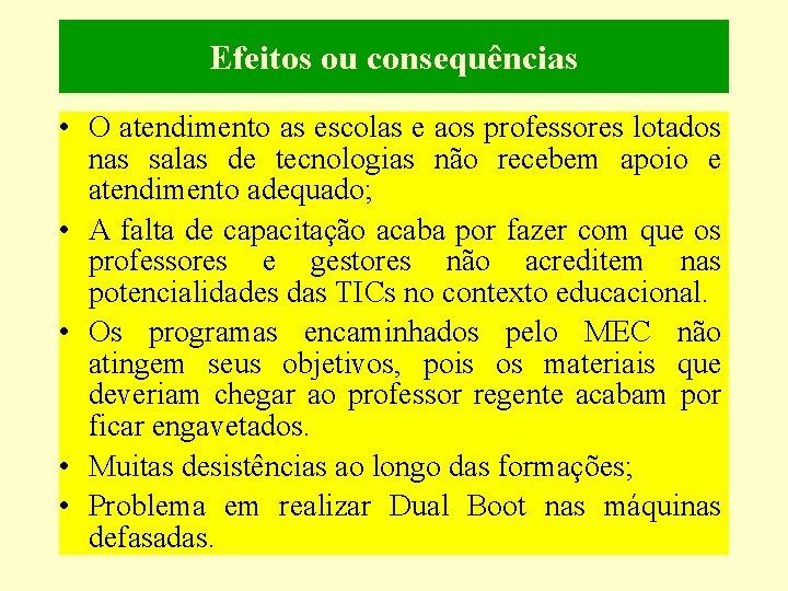 Efeitos ou consequências • O atendimento as escolas e aos professores lotados nas salas