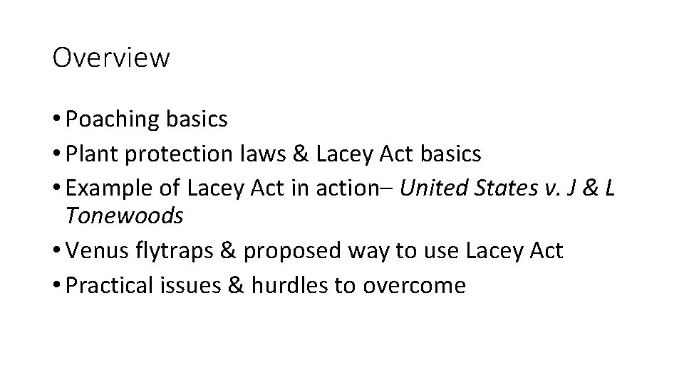 Overview • Poaching basics • Plant protection laws & Lacey Act basics • Example