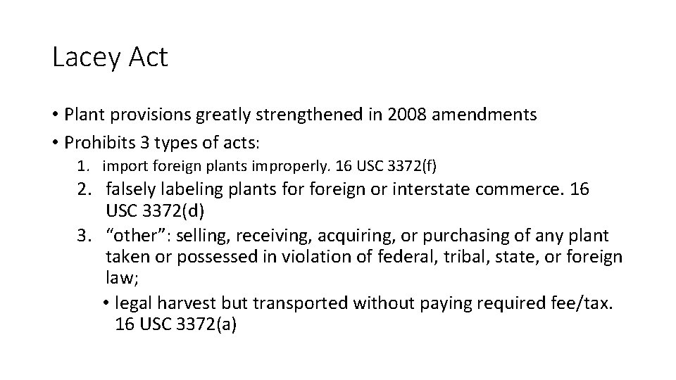 Lacey Act • Plant provisions greatly strengthened in 2008 amendments • Prohibits 3 types