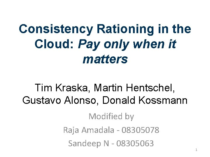 Consistency Rationing in the Cloud: Pay only when it matters Tim Kraska, Martin Hentschel,