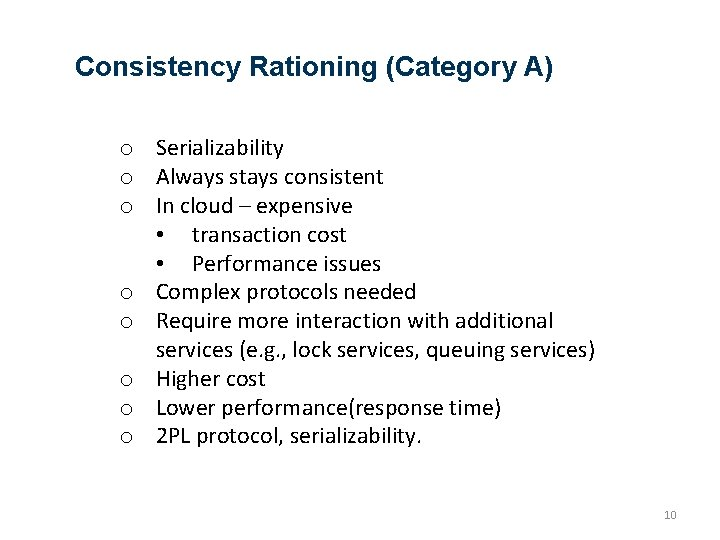 Consistency Rationing (Category A) o Serializability o Always stays consistent o In cloud –