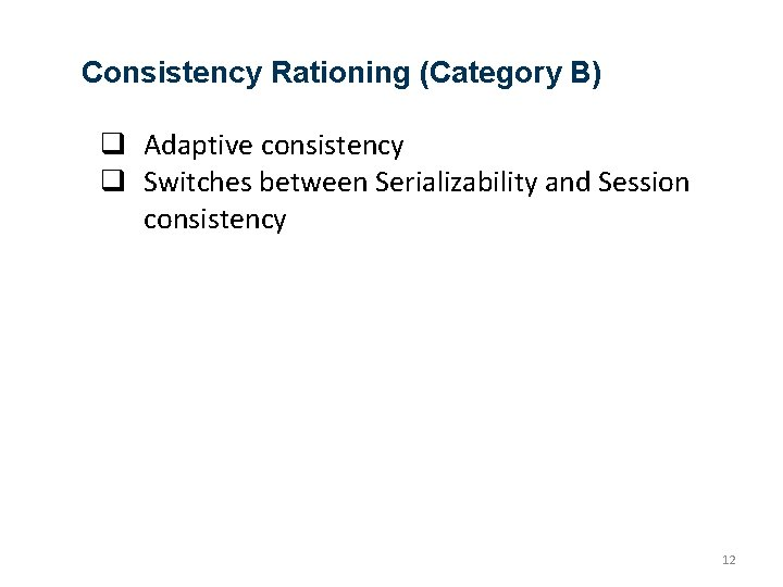 Consistency Rationing (Category B) q Adaptive consistency q Switches between Serializability and Session consistency