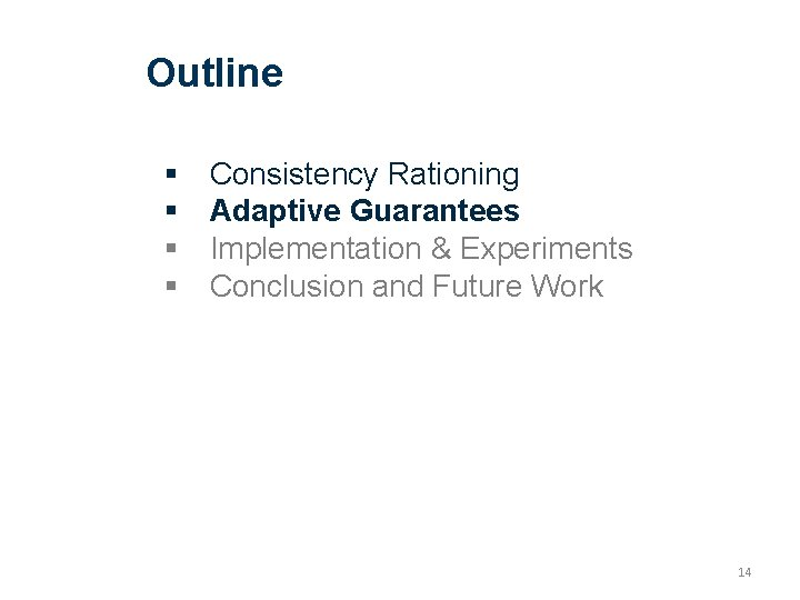 Outline Consistency Rationing Adaptive Guarantees Implementation & Experiments Conclusion and Future Work 14
