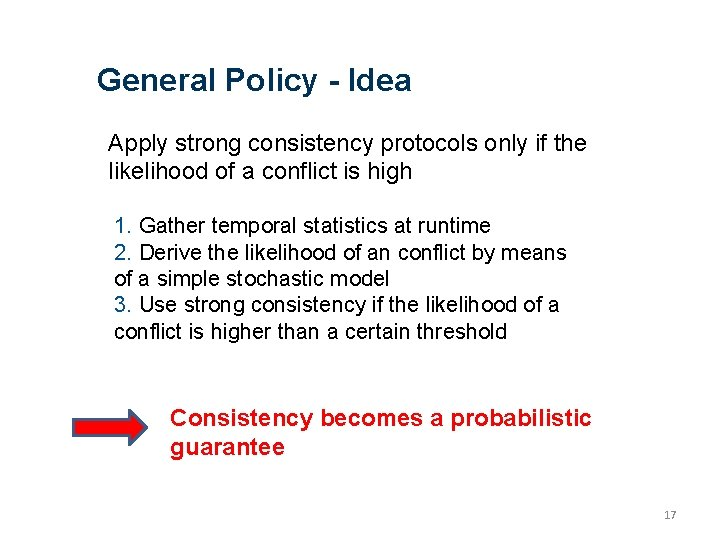 General Policy - Idea Apply strong consistency protocols only if the likelihood of a