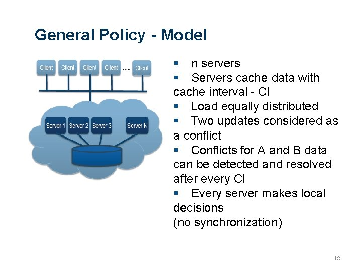 General Policy - Model n servers Servers cache data with cache interval - CI