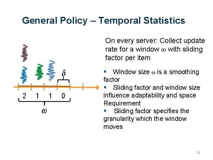 General Policy – Temporal Statistics On every server: Collect update rate for a window