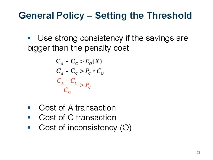 General Policy – Setting the Threshold Use strong consistency if the savings are bigger