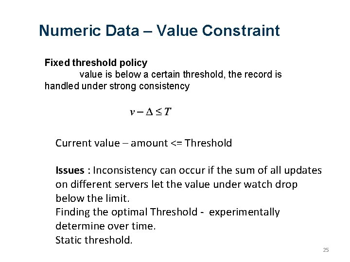 Numeric Data – Value Constraint Fixed threshold policy value is below a certain threshold,