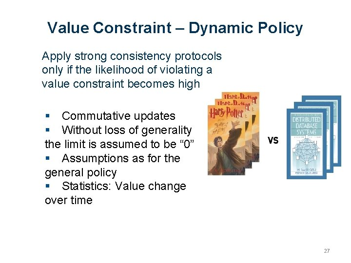Value Constraint – Dynamic Policy Apply strong consistency protocols only if the likelihood of