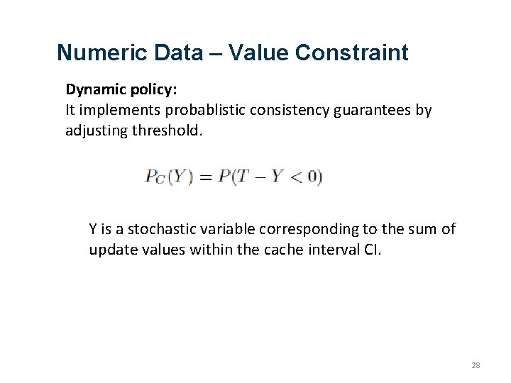 Numeric Data – Value Constraint Dynamic policy: It implements probablistic consistency guarantees by adjusting