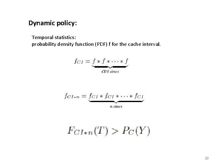Dynamic policy: Temporal statistics: probability density function (PDF) f for the cache interval. 29