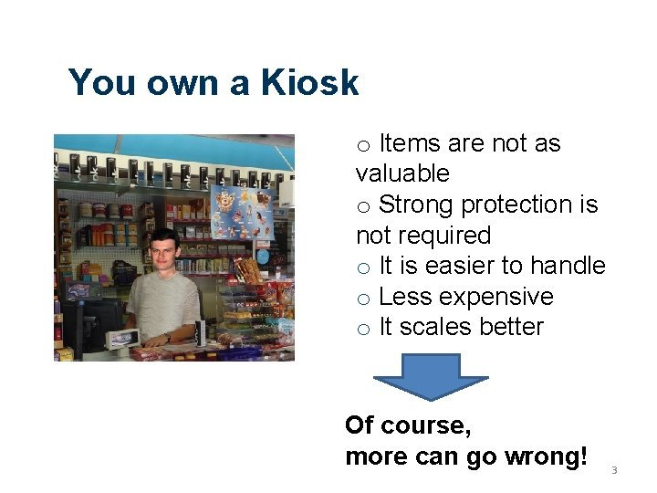 You own a Kiosk o Items are not as valuable o Strong protection is