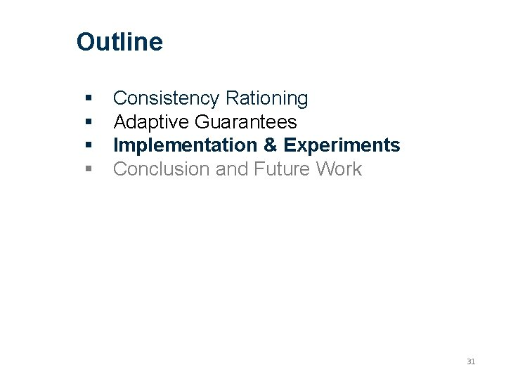 Outline Consistency Rationing Adaptive Guarantees Implementation & Experiments Conclusion and Future Work 31