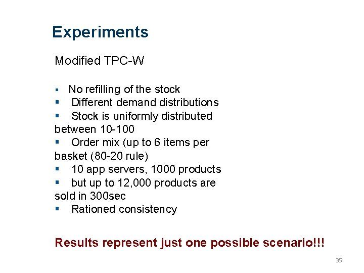 Experiments Modified TPC-W No refilling of the stock Different demand distributions Stock is uniformly