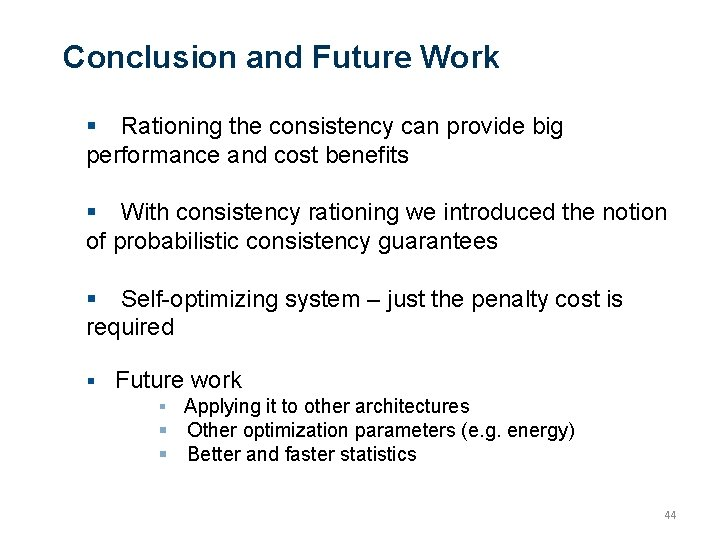 Conclusion and Future Work Rationing the consistency can provide big performance and cost benefits