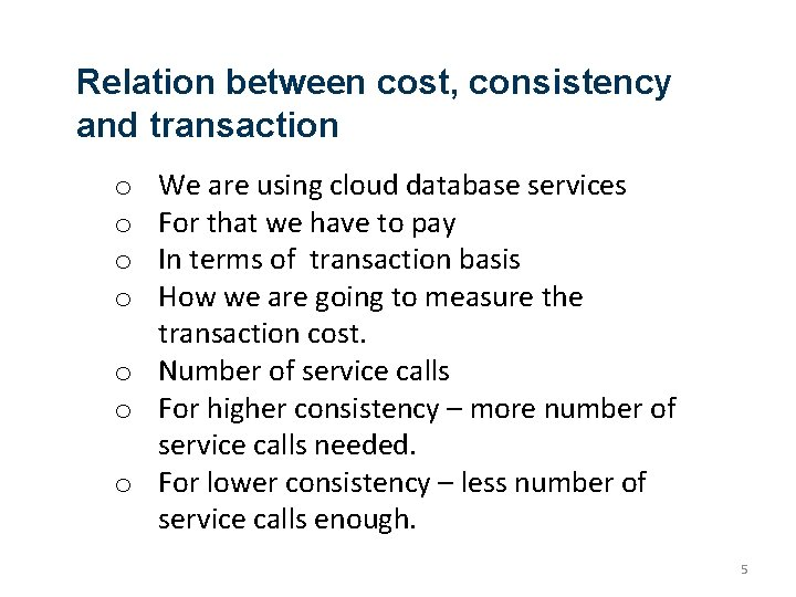 Relation between cost, consistency and transaction We are using cloud database services For that