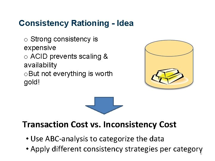 Consistency Rationing - Idea o Strong consistency is expensive o ACID prevents scaling &