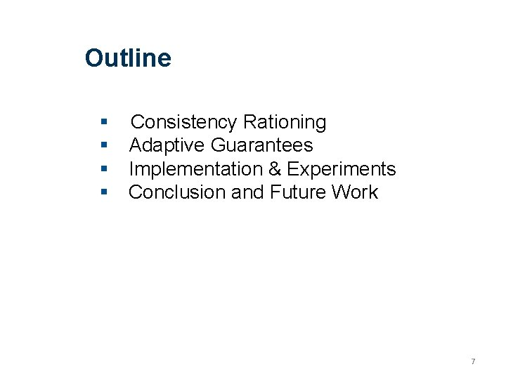Outline Consistency Rationing Adaptive Guarantees Implementation & Experiments Conclusion and Future Work 7