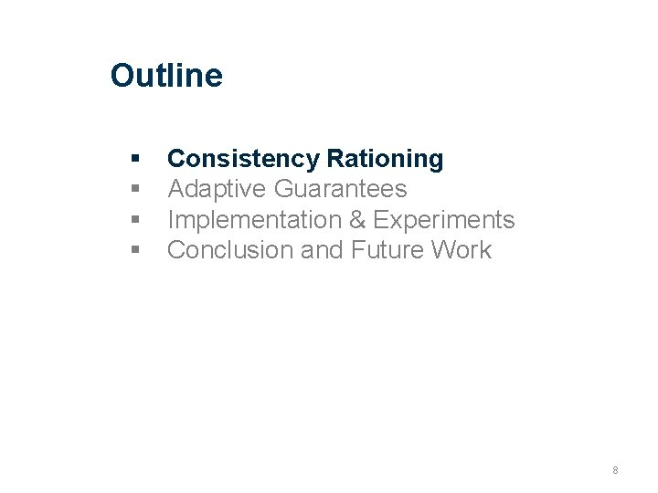 Outline Consistency Rationing Adaptive Guarantees Implementation & Experiments Conclusion and Future Work 8