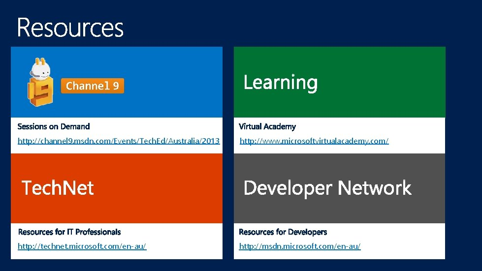 http: //channel 9. msdn. com/Events/Tech. Ed/Australia/2013 http: //www. microsoftvirtualacademy. com/ http: //technet. microsoft. com/en-au/