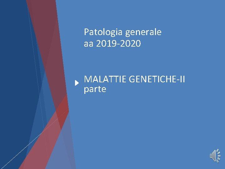 Patologia generale aa 2019 -2020 MALATTIE GENETICHE-II parte