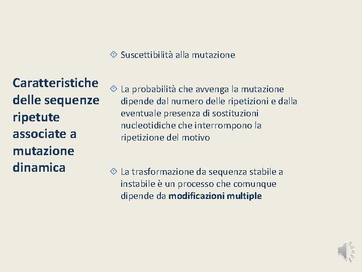 Suscettibilità alla mutazione Caratteristiche delle sequenze ripetute associate a mutazione dinamica La probabilità