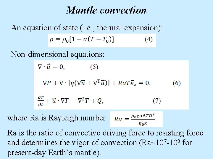 Mantle convection An equation of state (i. e. , thermal expansion): Non-dimensional equations: where