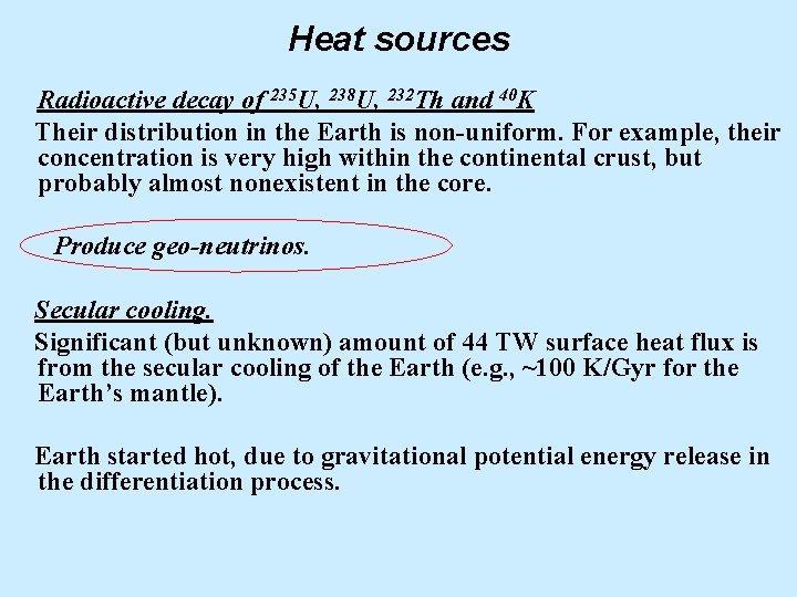 Heat sources Radioactive decay of 235 U, 238 U, 232 Th and 40 K