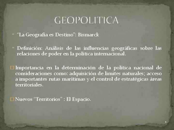 """GEOPOLITICA """"La Geografía es Destino"""": Bismarck Definición: Análisis de las influencias geográficas sobre las"""