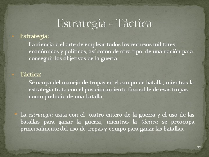 Estrategia - Táctica • Estrategia: La ciencia o el arte de emplear todos los