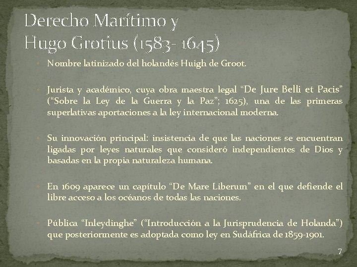 Derecho Marítimo y Hugo Grotius (1583 - 1645) ◦ Nombre latinizado del holandés Huigh