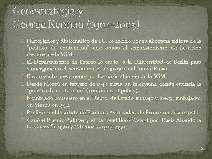 Geoestrategia y George Kennan (1904 -2005) � Historiador y diplomático de EU, conocido por
