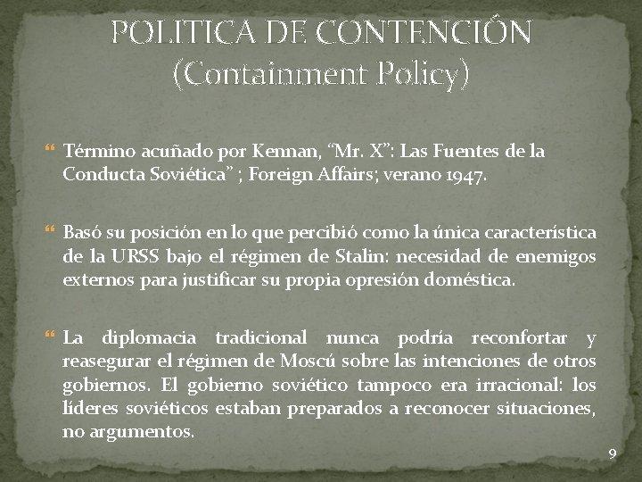 """POLITICA DE CONTENCIÓN (Containment Policy) Término acuñado por Kennan, """"Mr. X"""": Las Fuentes de"""