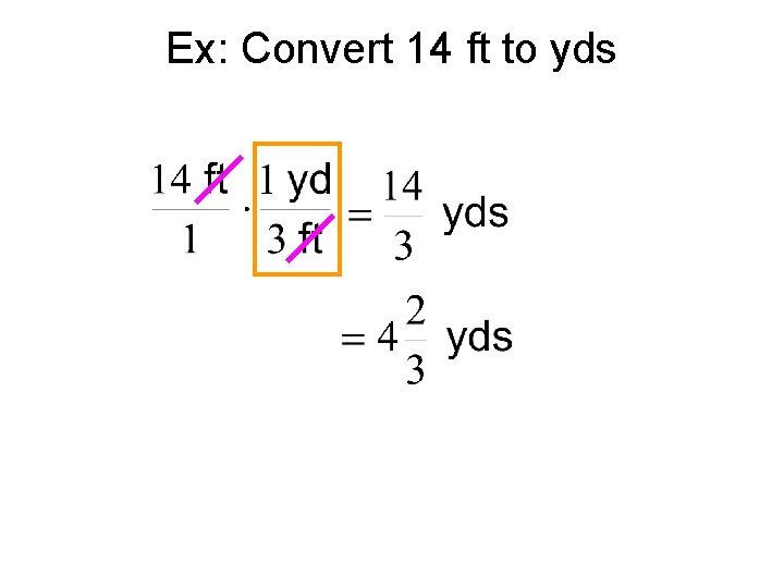 Ex: Convert 14 ft to yds