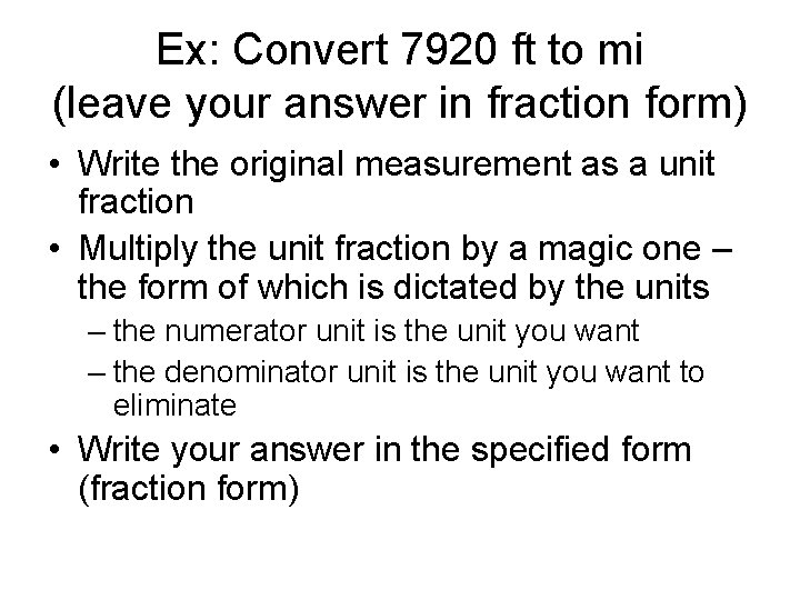 Ex: Convert 7920 ft to mi (leave your answer in fraction form) • Write