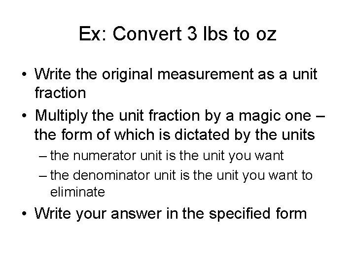 Ex: Convert 3 lbs to oz • Write the original measurement as a unit