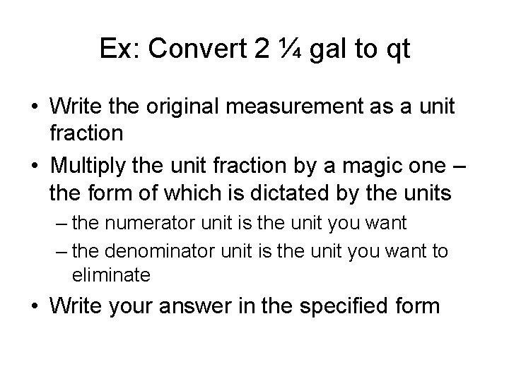 Ex: Convert 2 ¼ gal to qt • Write the original measurement as a