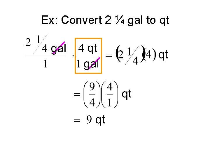 Ex: Convert 2 ¼ gal to qt