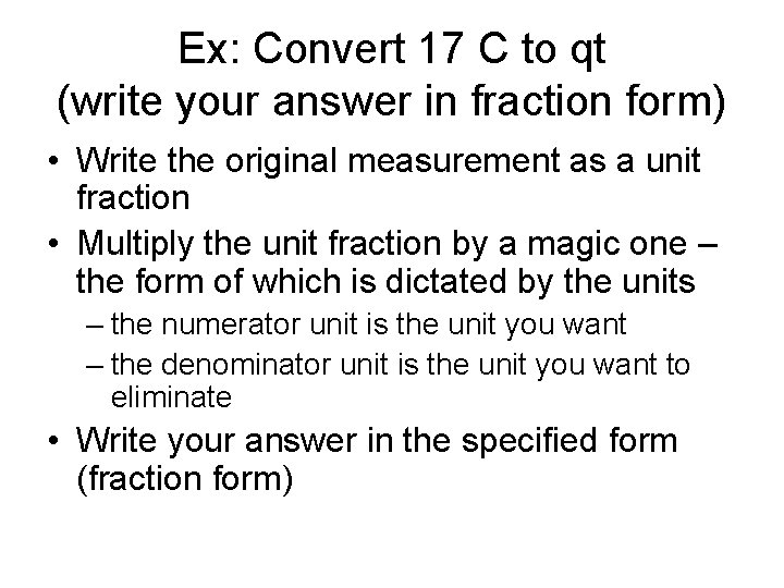 Ex: Convert 17 C to qt (write your answer in fraction form) • Write