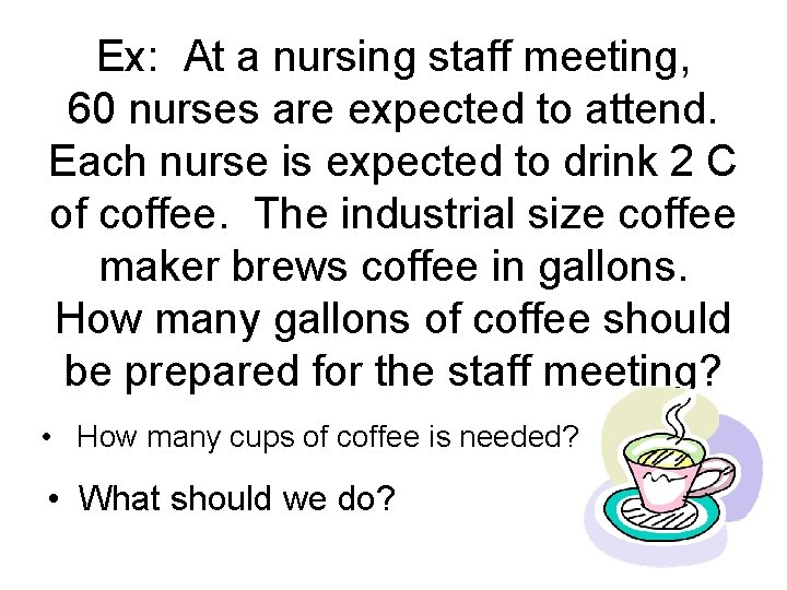 Ex: At a nursing staff meeting, 60 nurses are expected to attend. Each nurse