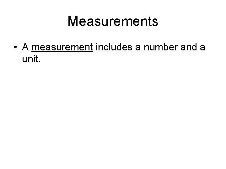 Measurements • A measurement includes a number and a unit.