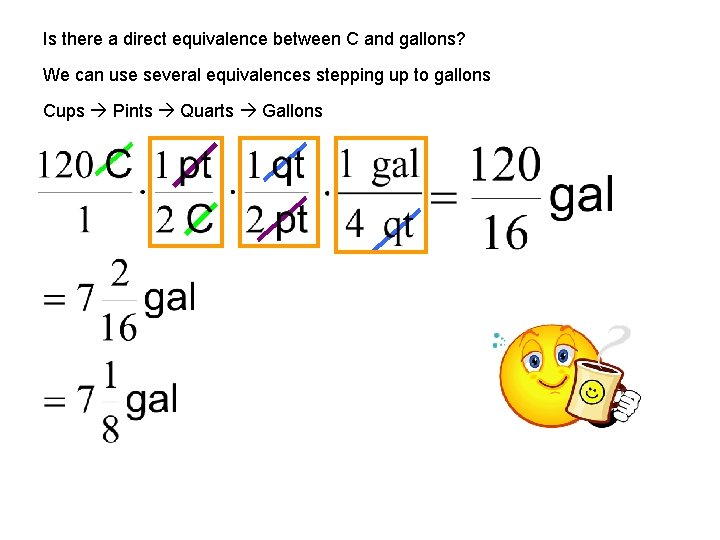 Is there a direct equivalence between C and gallons? We can use several equivalences